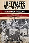 Luftwaffe Fighter Force: The View from the Cockpit