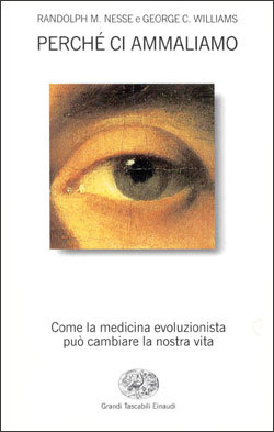 Perché ci ammaliamo: Come la medicina evoluzionista può cambiare la nostra vita Randolph M. Nesse, Marco Ferrari