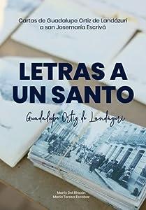 Letras a un Santo. Cartas de Guadalupe Ortiz de Landázuri a san Josemaría Escrivá
