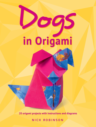 Dogs in Origami by Nick Robinson