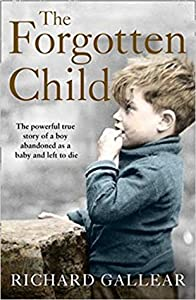 The Forgotten Child: A little boy abandoned at birth. His fight for survival. A powerful true story.