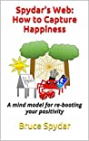 Spydar's Web: How to Capture Happiness: A mind model for re-booting your positivity