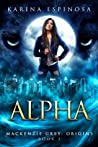Alpha (Mackenzie Grey: Origins, #3)