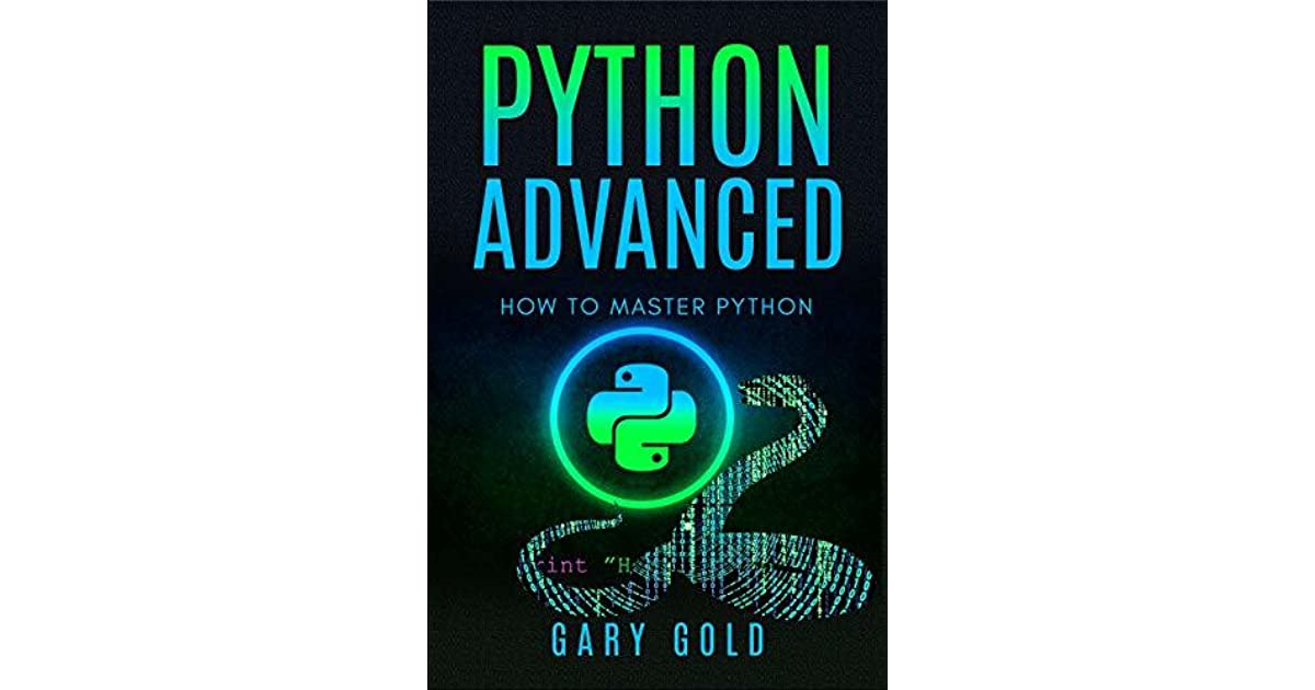 Python advanced: How to master Python by Gary Gold