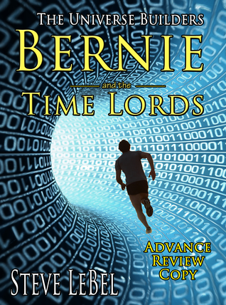 Bernie and the Time Lords by Steve LeBel