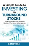 A Simple Guide to Investing in Turnaround Stocks by Boris Timm