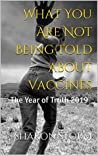 What You Are Not Being Told about Vaccines: The Year of Truth 2019