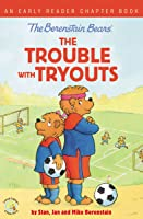 The Berenstain Bears The Trouble with Tryouts: An Early Reader Chapter Book