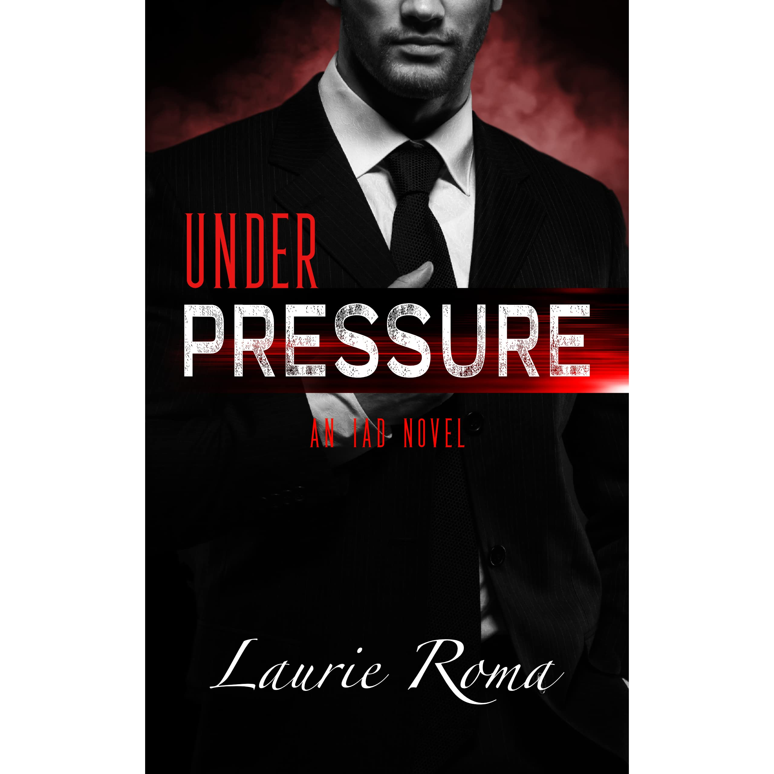 Under Pressure (IAD Agency #1) by Laurie Roma
