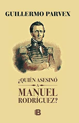 ¿Quién asesinó a Manuel Rodríguez?