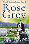 The Closer You Get (Durrell Brothers Trilogy Book 3)