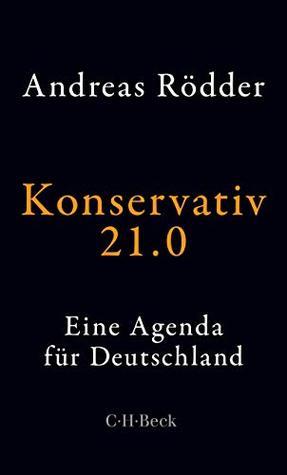 Konservativ 21.0: Eine Agenda für Deutschland (Beck Paperback 6344)