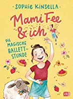 Mami Fee & ich - Die magische Ballettstunde (Die Mami Fee & ich-Reihe 3)