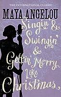 Singin' & Swingin' & Gettin' Merry Like Christmas (Maya Angelou's Autobiography, #3)