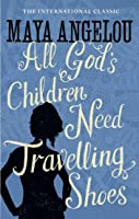 All God's Children Need Travelling Shoes (Maya Angelou's Autobiography, #5)