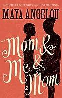 Mom & Me & Mom (Maya Angelou's Autobiography, #7)