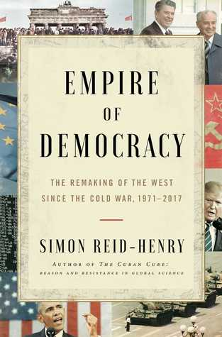 Empire of Democracy: The Reinvention of the West, from the Golden Age to the Great Recession