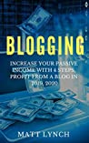 Blogging: Increase Your Passive Income with 4 Steps, Profit from a Blog in 2019, 2020: Social Media Marketing, Instagram, Facebook FB Advertising, You Tube and More! (Business and Money Book 3)