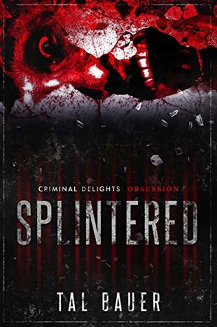 Splintered - Criminal Delights by Tal Bauer