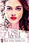 Love Lost Her Way: A tragic story about a girl who lost all hope.