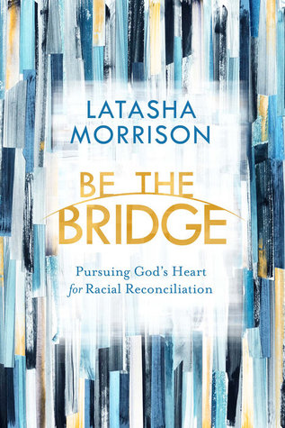 Be the Bridge: Pursuing God's Heart for Racial Reconciliation
