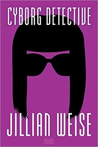 Cyborg Detective by Jillian Weise