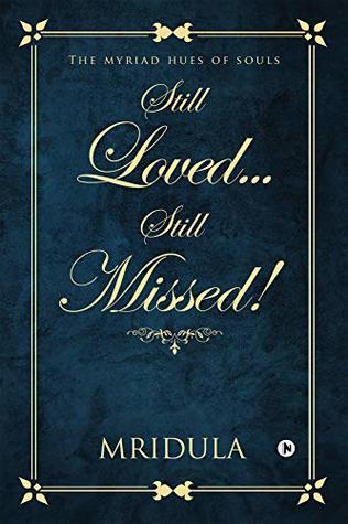 Still Loved…Still Missed!  by Mridula മൃദുല