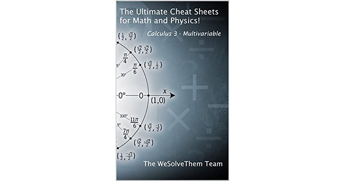 The Ultimate Cheat Sheets for Math and Physics!: Calculus 3