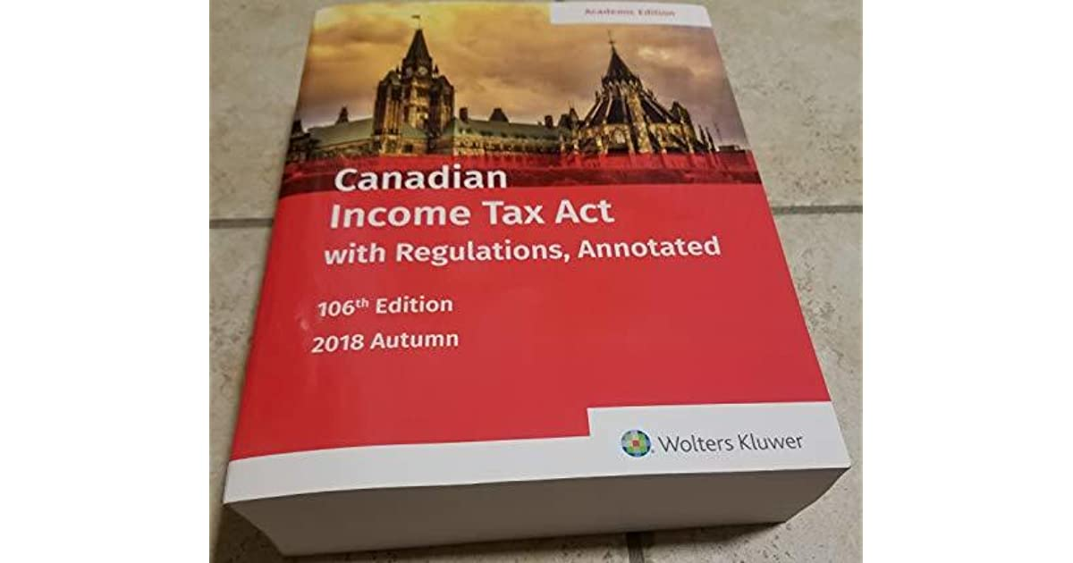 Canadian Income Tax Act with Regulations, Annotated 106th Edition by