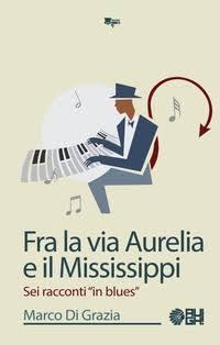 """Fra la via Aurelia e il Mississipi-""""Sei racconti in blues"""" by Marco Di Grazia"""