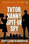 Tutor, Nanny, Spit-up, Spy (The Accidental Cases of Emily Abbott, #4)