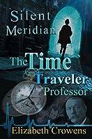 The Time Traveler Professor, Book One: Silent Meridian