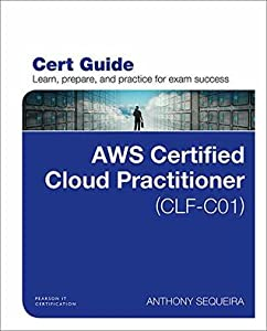 AWS Certified Cloud Practitioner (CLF-C01) Cert Guide (Certification Guide)