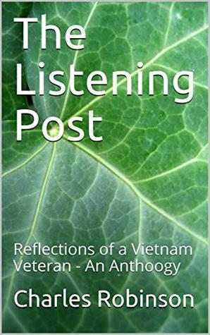 The Listening Post: Reflections of a Vietnam Veteran - An Anthoogy