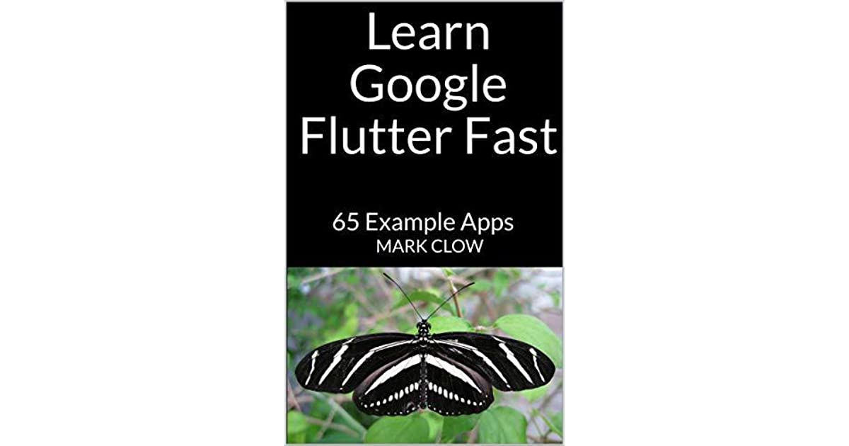 Learn Google Flutter Fast: 65 Example Apps by Mark Clow