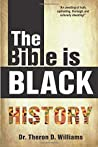 The Bible Is Black History by Theron D. Williams
