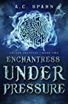 Enchantress Under Pressure (Arcane Artisans #2)