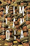 Kimlandia : Silminnäkijänä Pohjois-Korean kulisseissa
