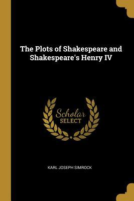 The Plots of Shakespeare and Shakespeare's Henry IV