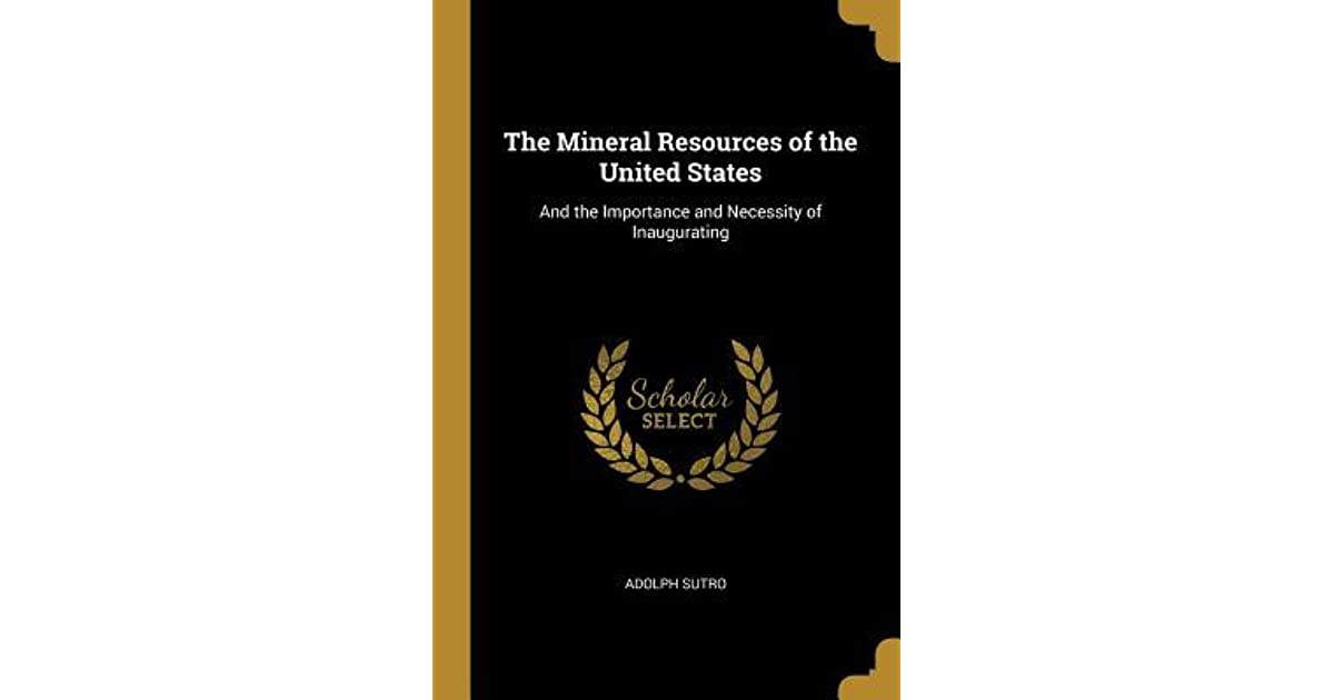 The Mineral Resources of the United States: And the