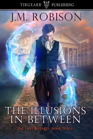 The Illusions In Between (The Last Wizard series: #3)