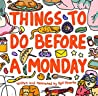 Things to Do Before a Monday by Syd Veverka