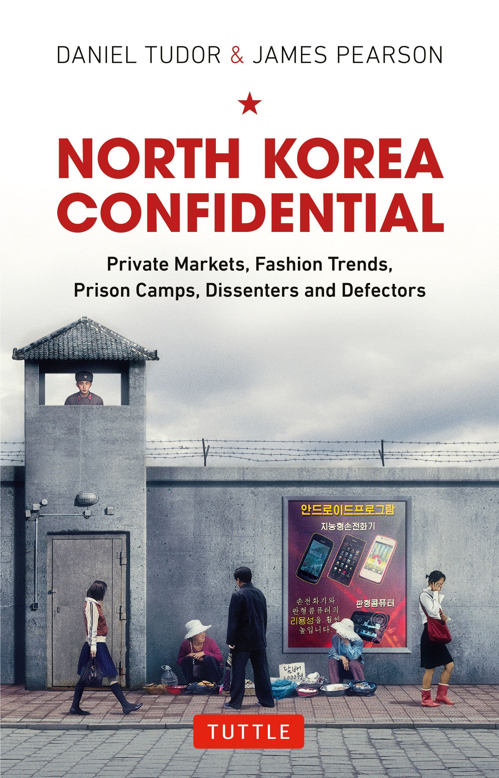 North Korea Confidential  Private Markets, Fashion Trends, Prison Camps, Dissenters and Defectors