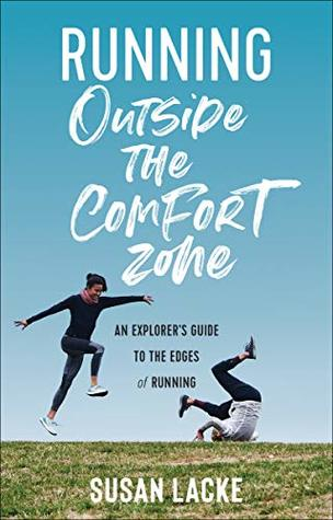 Running Outside the Comfort Zone by Susan Lacke