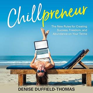 Chillpreneur: How to Run a Wildly Successful Business Without Losing Your Mind (or Your Money!)
