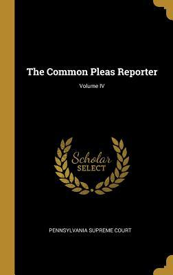 The Common Pleas Reporter; Volume IV