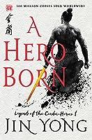 A Hero Born (Legends of the Condor Heroes, #1)