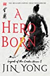 A Hero Born (Legends of the Condor Heroes, #1)
