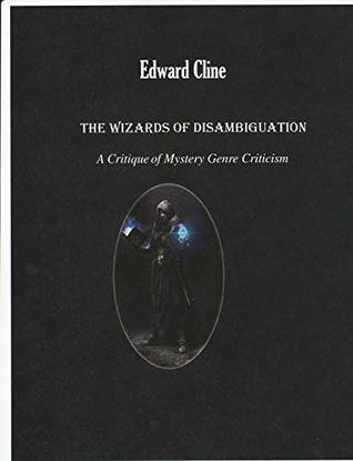 The Wizards of Disambiguation: A Critique of Mystery Genre Criticism