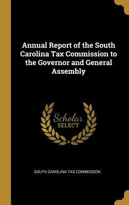 Annual Report of the South Carolina Tax Commission to the Governor and General Assembly